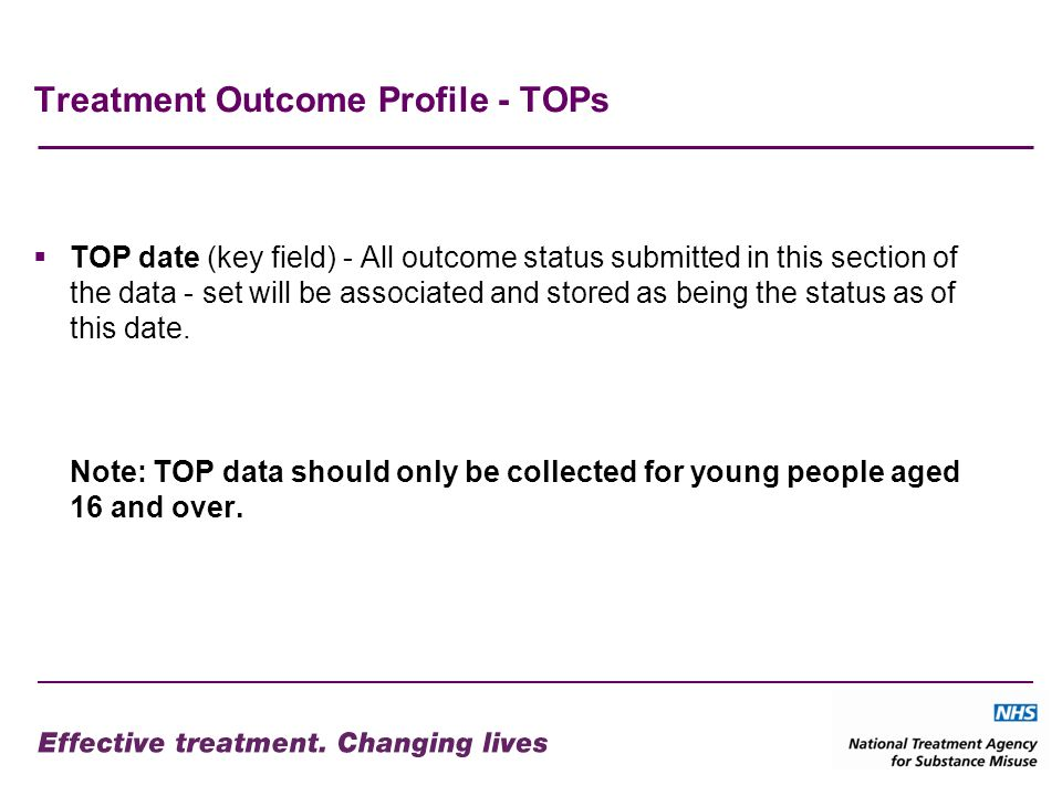 Treatment Outcome Profile - TOPs TOP date (key field) - All outcome status submitted in this section of the data - set will be associated and stored as being the status as of this date.