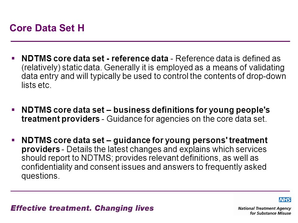 Core Data Set H NDTMS core data set - reference data - Reference data is defined as (relatively) static data.