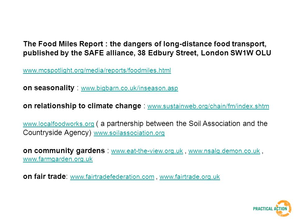 The Food Miles Report : the dangers of long-distance food transport, published by the SAFE alliance, 38 Edbury Street, London SW1W OLU www.mcspotlight