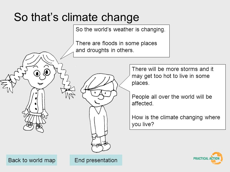 Back to world mapLast slide So thats climate change So the worlds weather is changing.