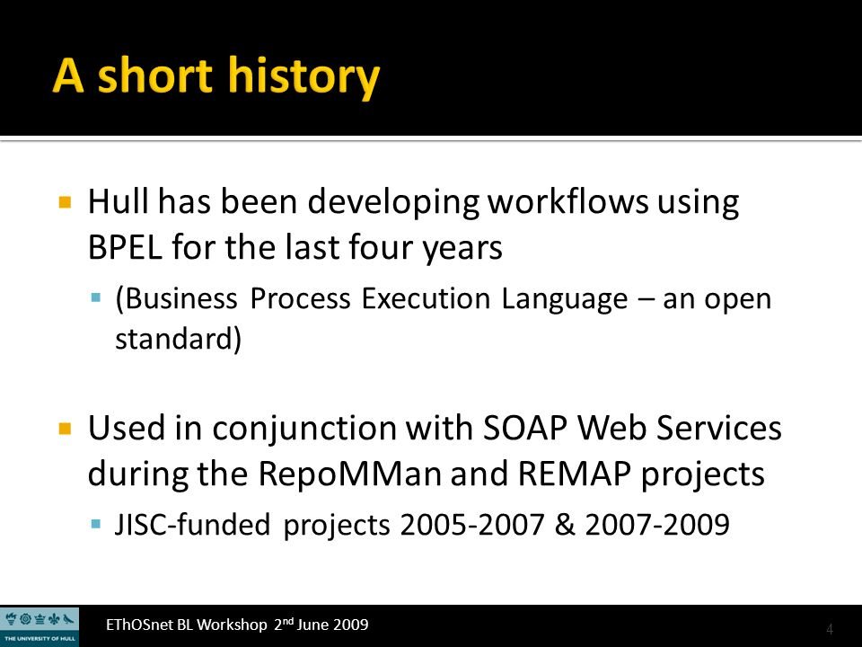 EThOSnet BL Workshop 2 nd June 2009 Hull has been developing workflows using BPEL for the last four years (Business Process Execution Language – an op