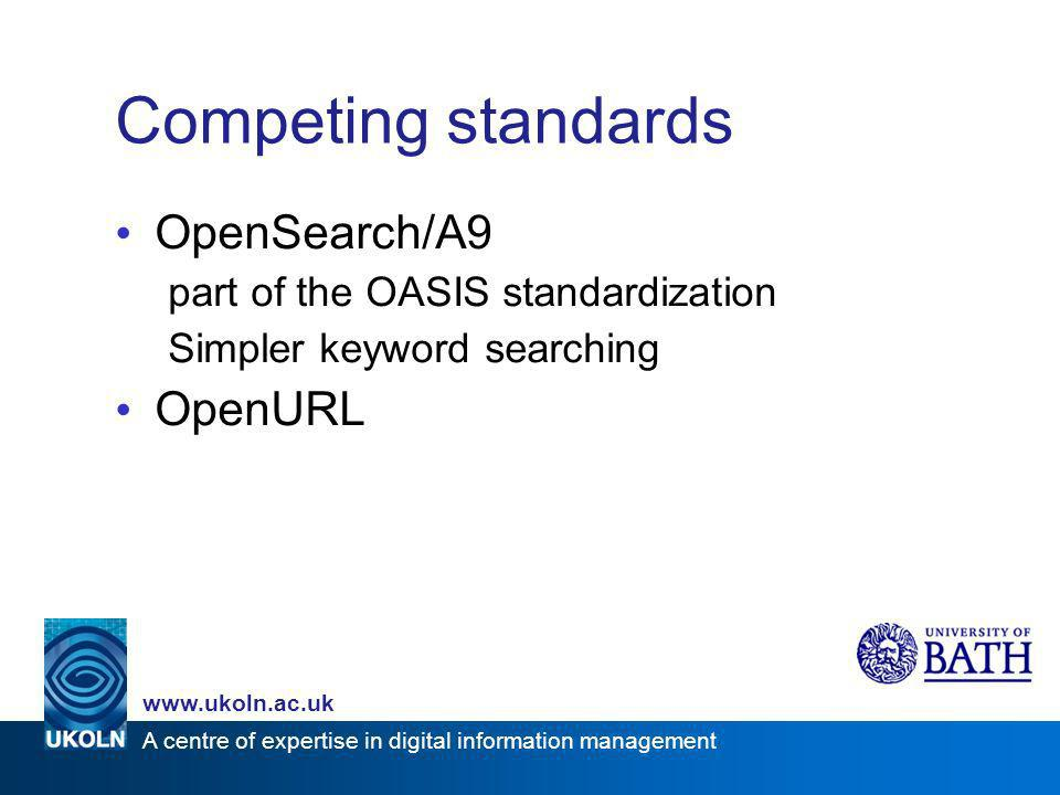 A centre of expertise in digital information management www.ukoln.ac.uk Competing standards OpenSearch/A9 part of the OASIS standardization Simpler ke