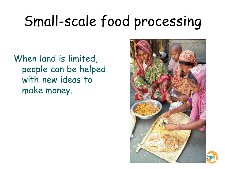 Small-scale food processing When land is limited, people can be helped with new ideas to make money.