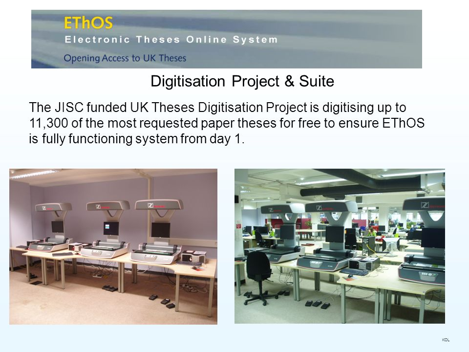 Digitisation Project & Suite The JISC funded UK Theses Digitisation Project is digitising up to 11,300 of the most requested paper theses for free to