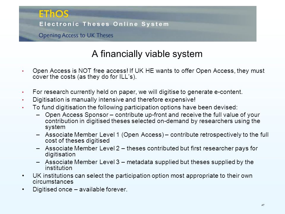 A financially viable system Open Access is NOT free access! If UK HE wants to offer Open Access, they must cover the costs (as they do for ILLs). For