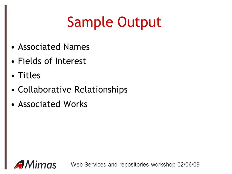 Sample Output Associated Names Fields of Interest Titles Collaborative Relationships Associated Works Web Services and repositories workshop 02/06/09