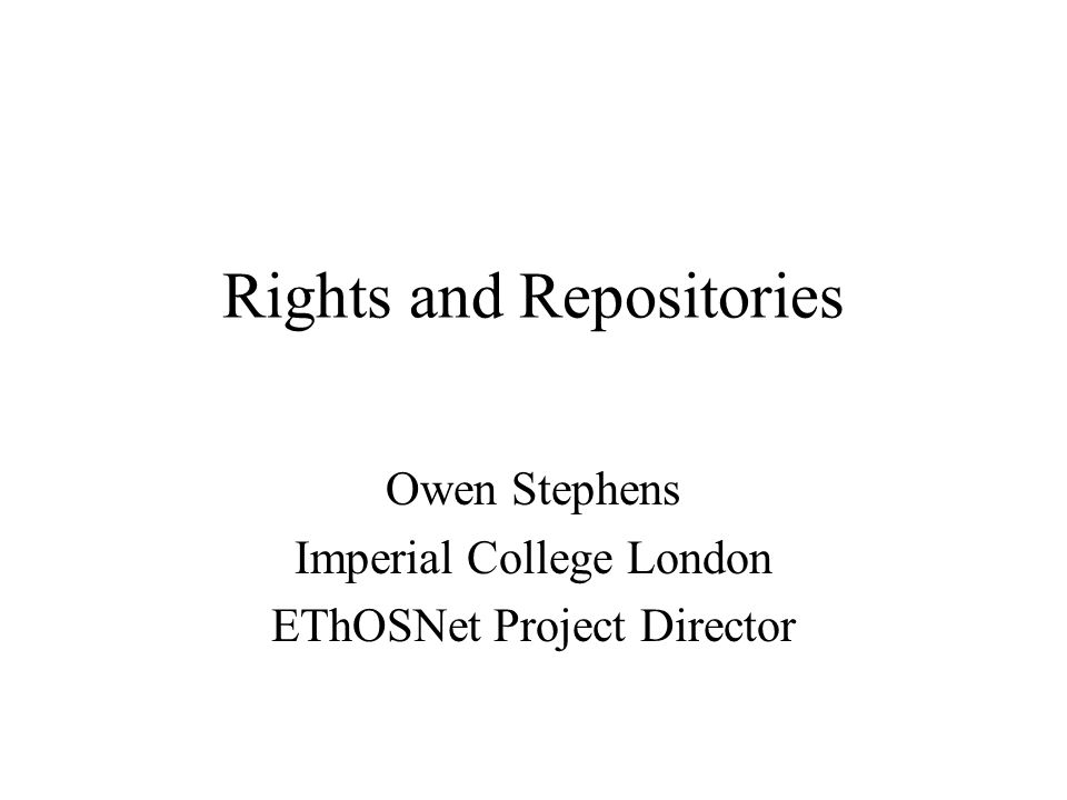 Rights and Repositories Owen Stephens Imperial College London EThOSNet Project Director