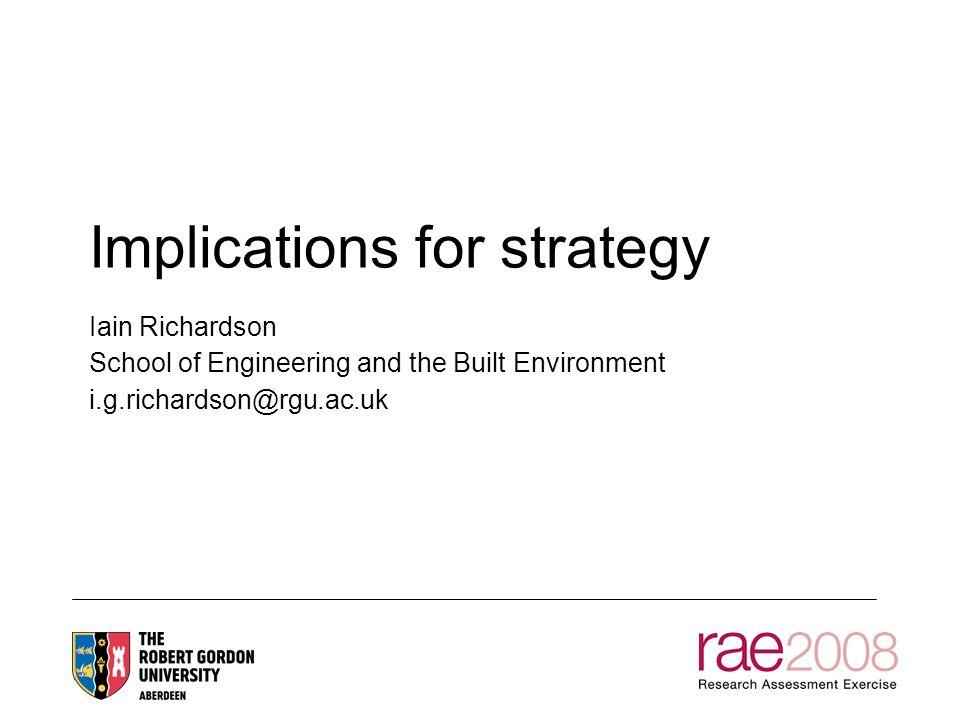 Implications for strategy Iain Richardson School of Engineering and the Built Environment i.g.richardson@rgu.ac.uk