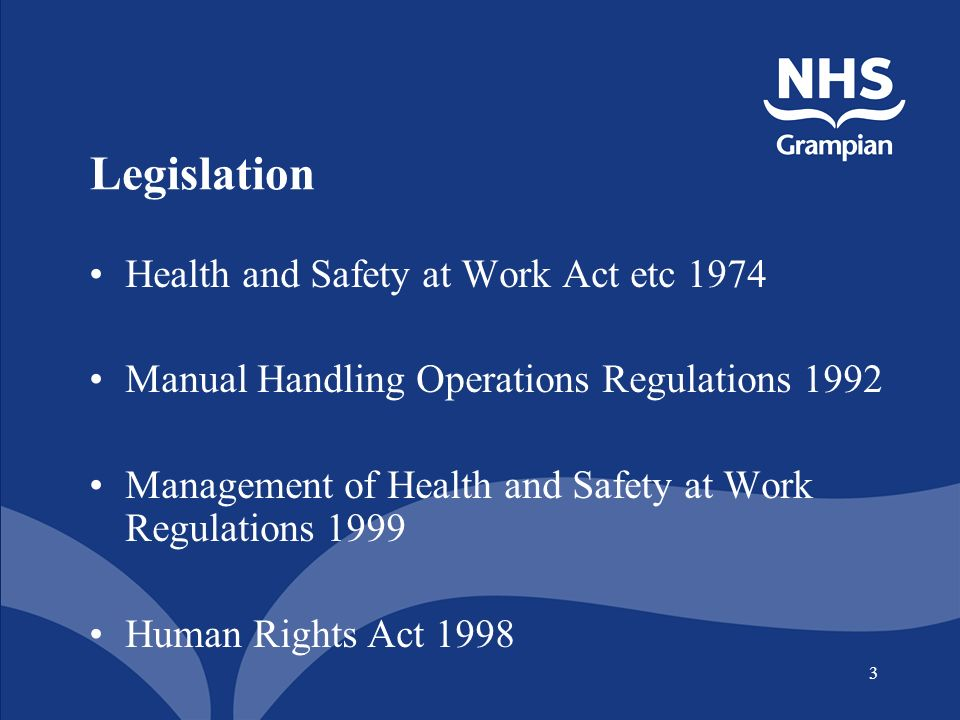 3 Legislation Health and Safety at Work Act etc 1974 Manual Handling Operations Regulations 1992 Management of Health and Safety at Work Regulations 1