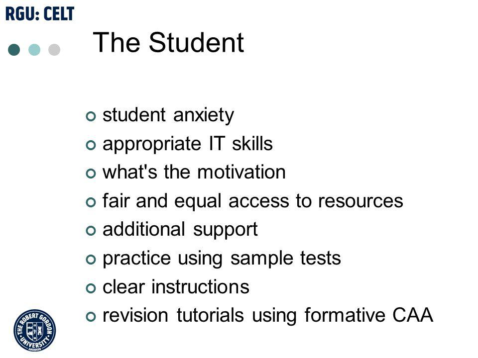 The Student student anxiety appropriate IT skills what s the motivation fair and equal access to resources additional support practice using sample tests clear instructions revision tutorials using formative CAA