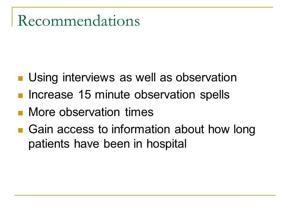 Recommendations Using interviews as well as observation Increase 15 minute observation spells More observation times Gain access to information about