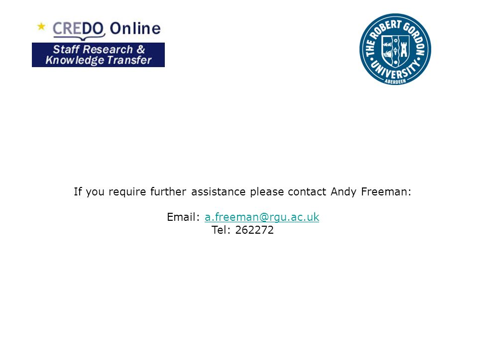 If you require further assistance please contact Andy Freeman: Email: a.freeman@rgu.ac.uka.freeman@rgu.ac.uk Tel: 262272
