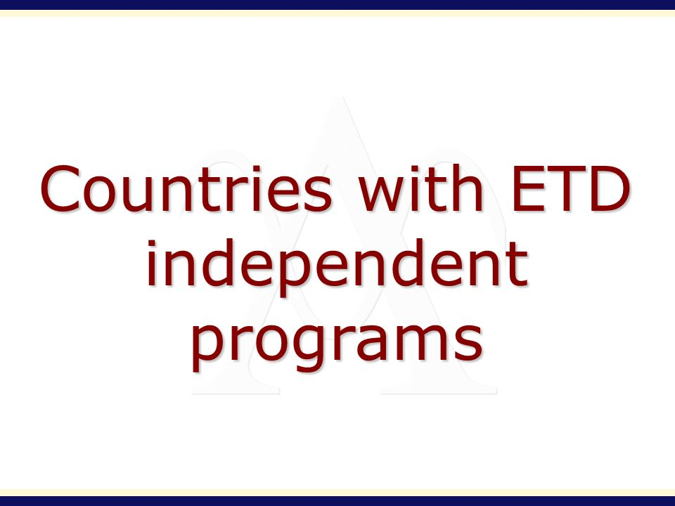Countries with ETD independent programs