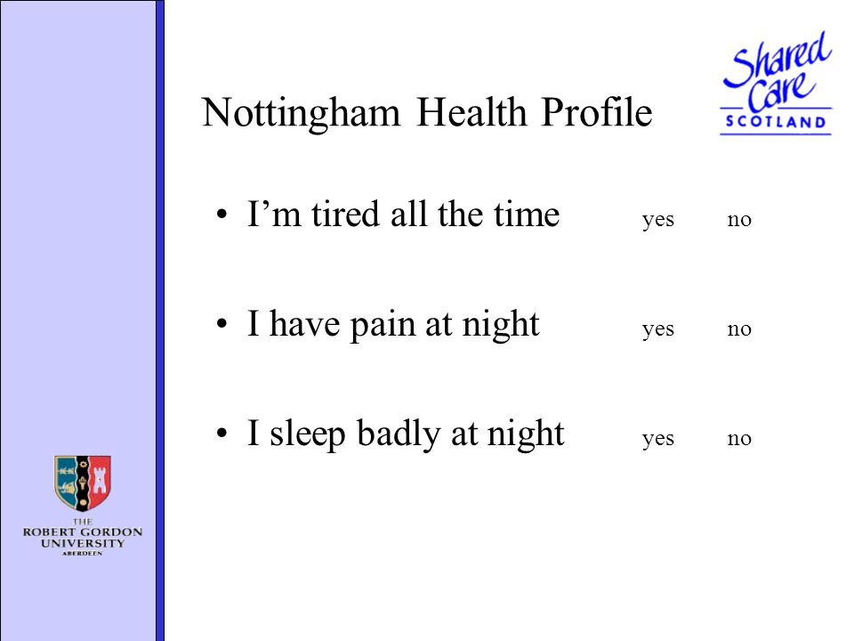 Nottingham Health Profile Im tired all the time yesno I have pain at night yesno I sleep badly at night yesno