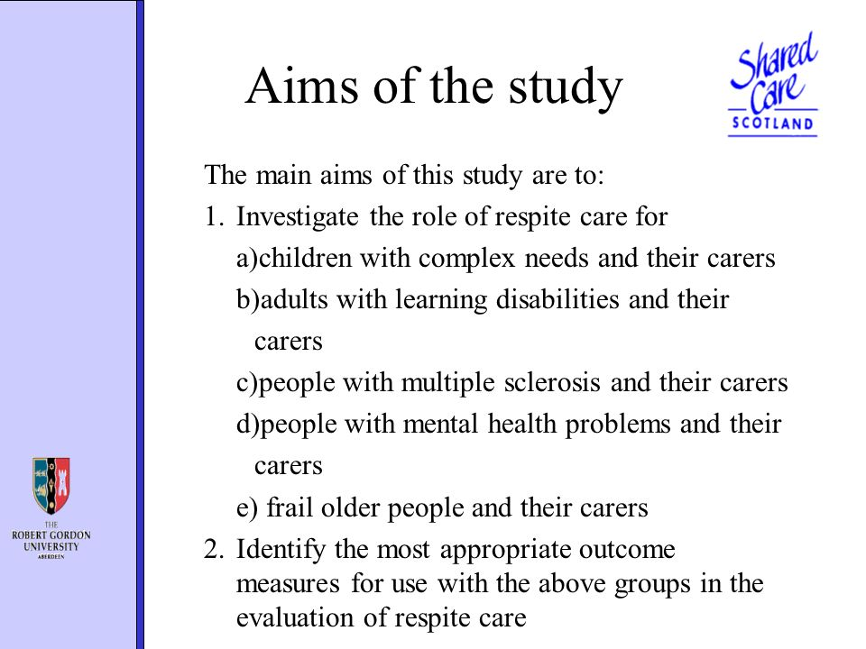 Aims of the study The main aims of this study are to: 1.Investigate the role of respite care for a)children with complex needs and their carers b)adul