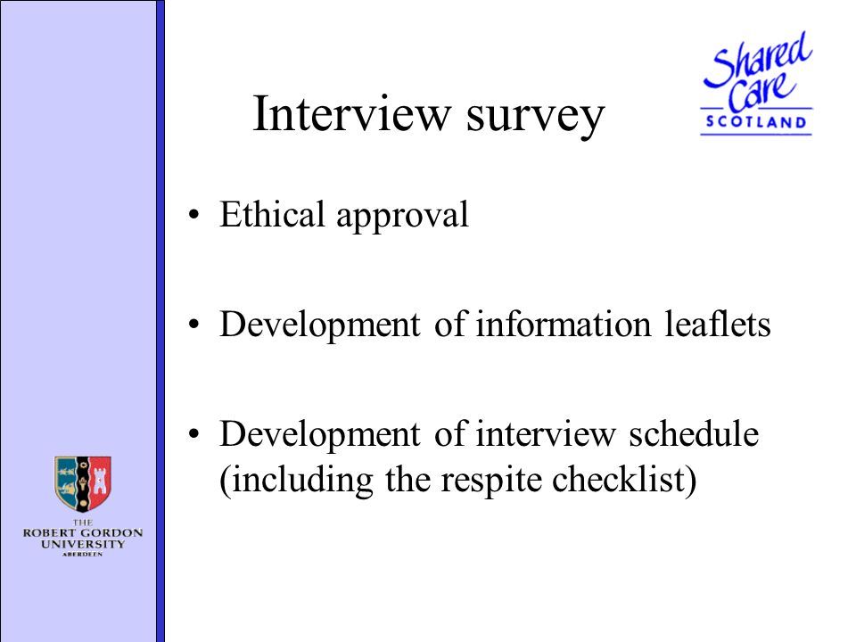 Interview survey Ethical approval Development of information leaflets Development of interview schedule (including the respite checklist)