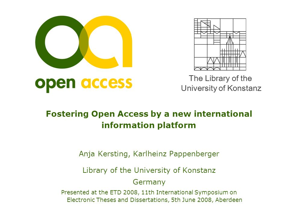 The Library of the University of Konstanz Fostering Open Access by a new international information platform Anja Kersting, Karlheinz Pappenberger Libr