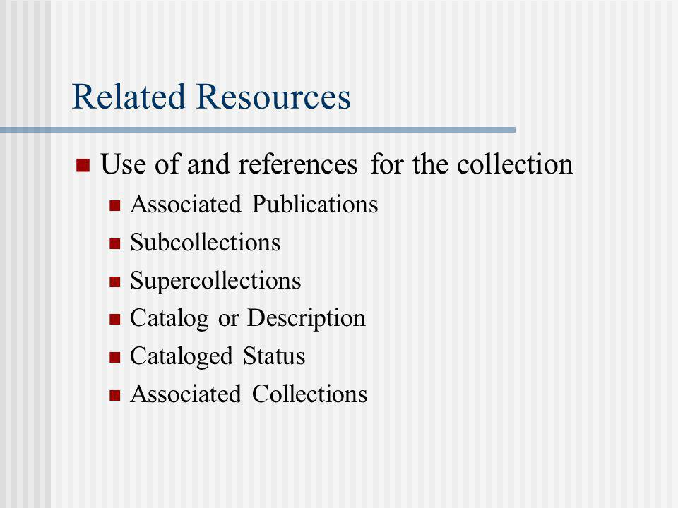 Related Resources Use of and references for the collection Associated Publications Subcollections Supercollections Catalog or Description Cataloged Status Associated Collections