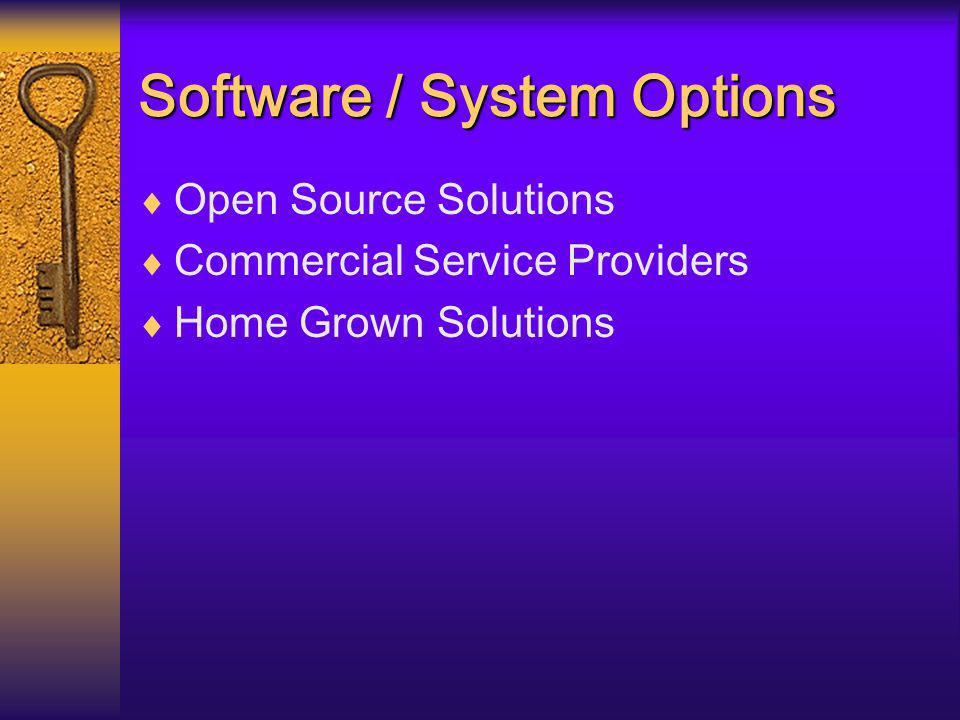 Software / System Options Open Source Solutions Commercial Service Providers Home Grown Solutions