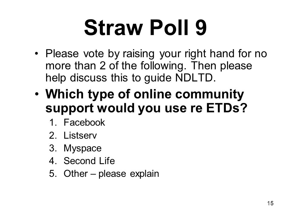 15 Straw Poll 9 Please vote by raising your right hand for no more than 2 of the following.