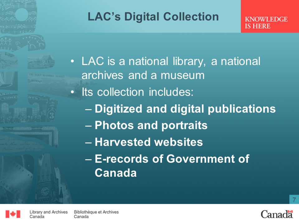 7 LACs Digital Collection LAC is a national library, a national archives and a museum Its collection includes: –Digitized and digital publications –Photos and portraits –Harvested websites –E-records of Government of Canada