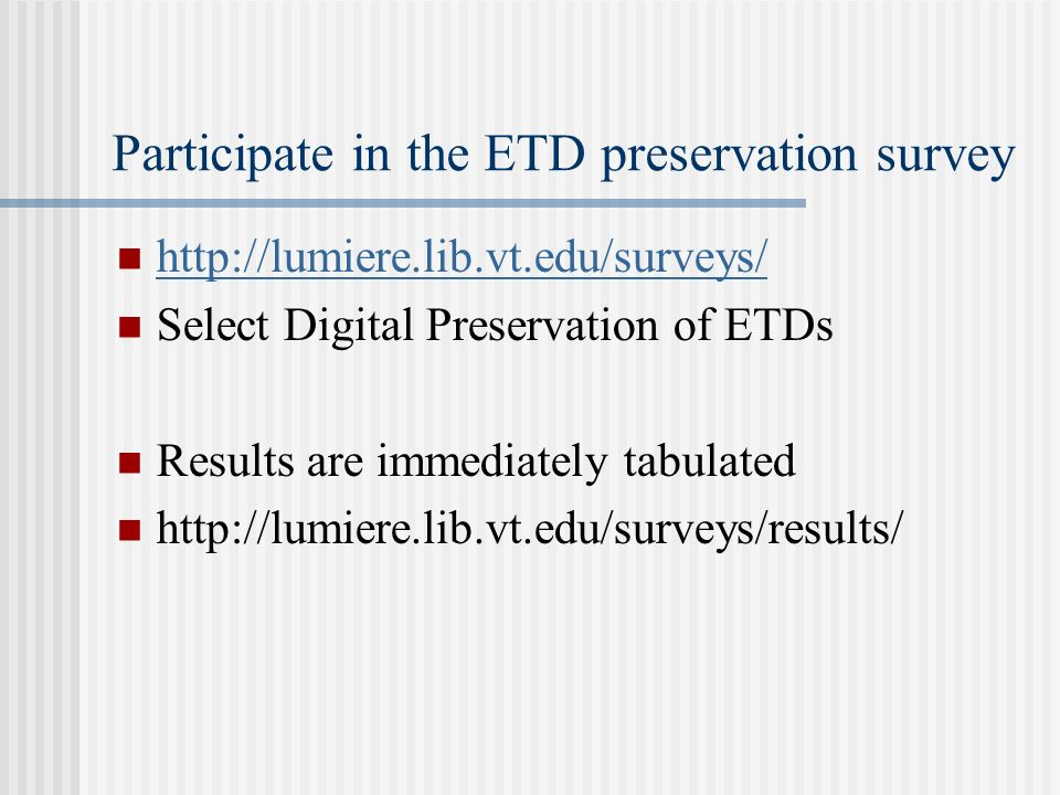 Participate in the ETD preservation survey   Select Digital Preservation of ETDs Results are immediately tabulated