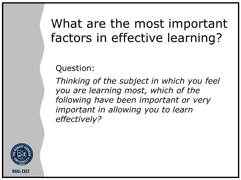 What are the most important factors in effective learning.