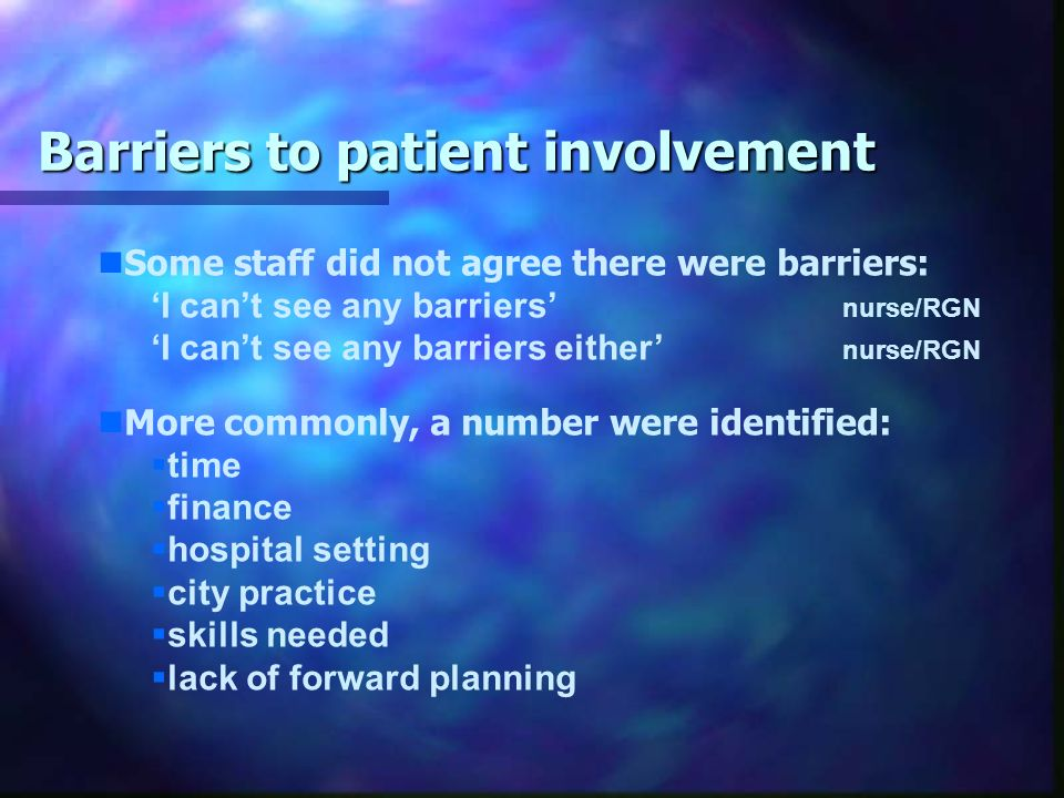 Effects (continued) BUT I dont think its going to make a huge difference if patients do become more involved, thats fine - well try and address anything they bring up....