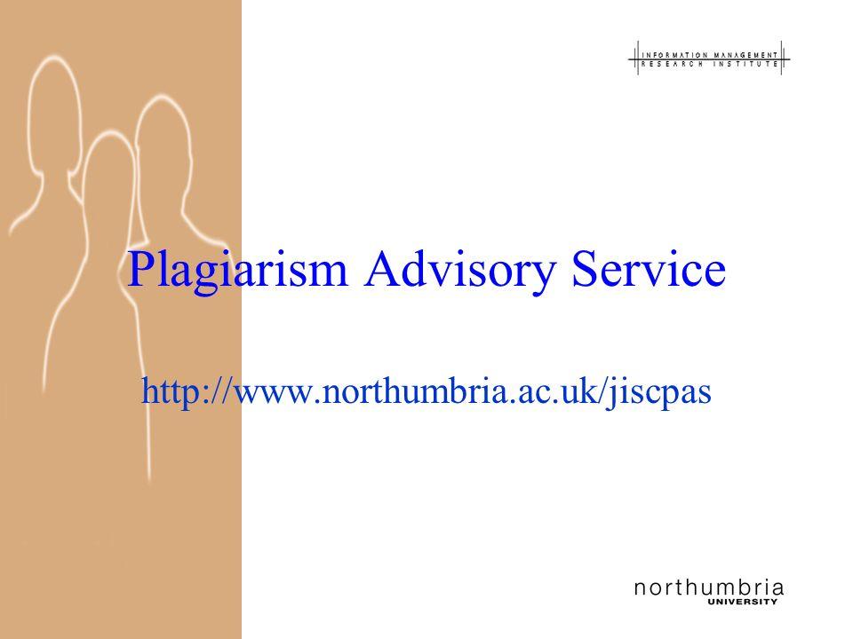 Plagiarism Advisory Service http://www.northumbria.ac.uk/jiscpas