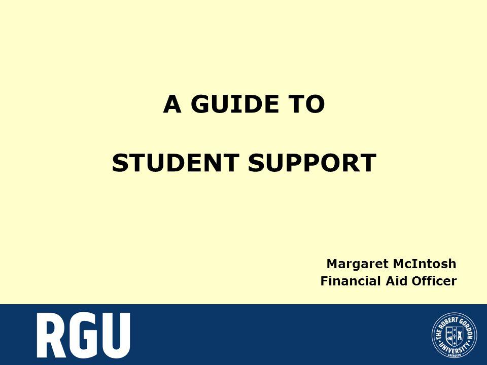 FURTHER INFORMATION RGU website - www.rgu.ac.uk Student Finance - tel.