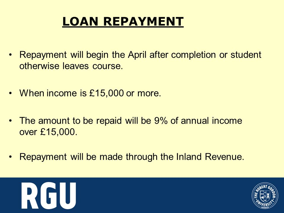 LOAN REPAYMENT Repayment will begin the April after completion or student otherwise leaves course.