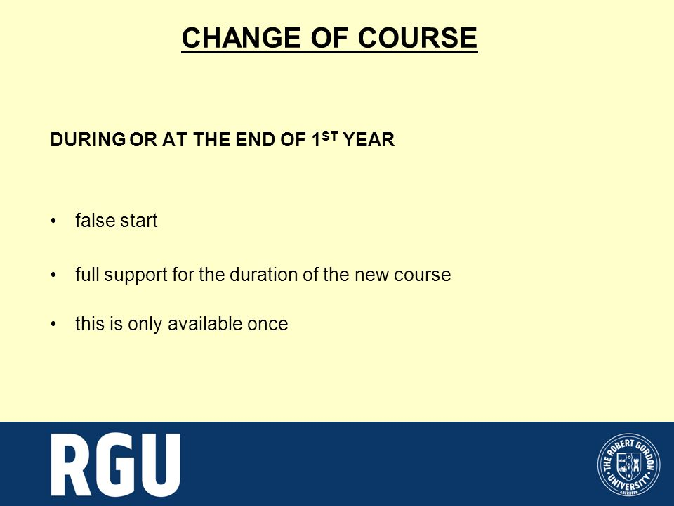 CHANGE OF COURSE DURING OR AT THE END OF 1 ST YEAR false start full support for the duration of the new course this is only available once