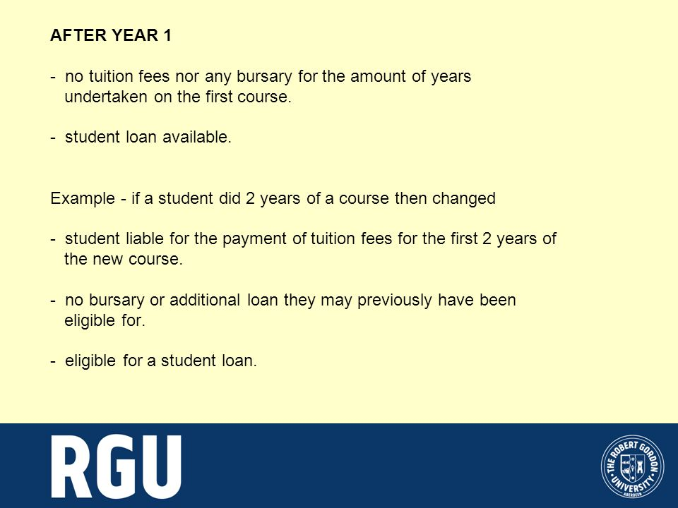 AFTER YEAR 1 - no tuition fees nor any bursary for the amount of years undertaken on the first course.