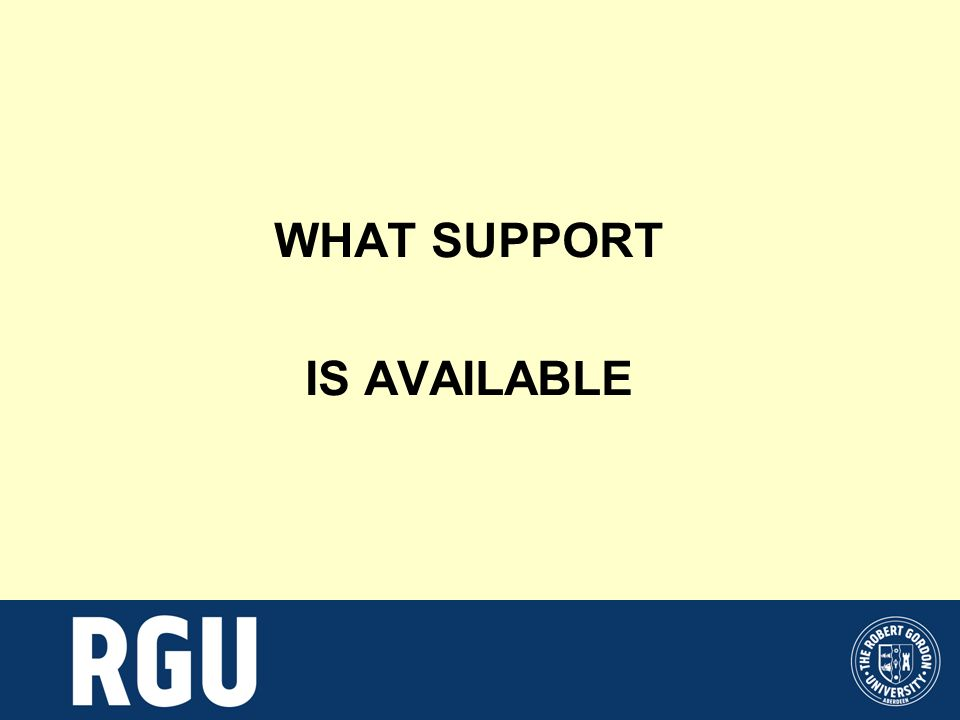 WHAT SUPPORT IS AVAILABLE