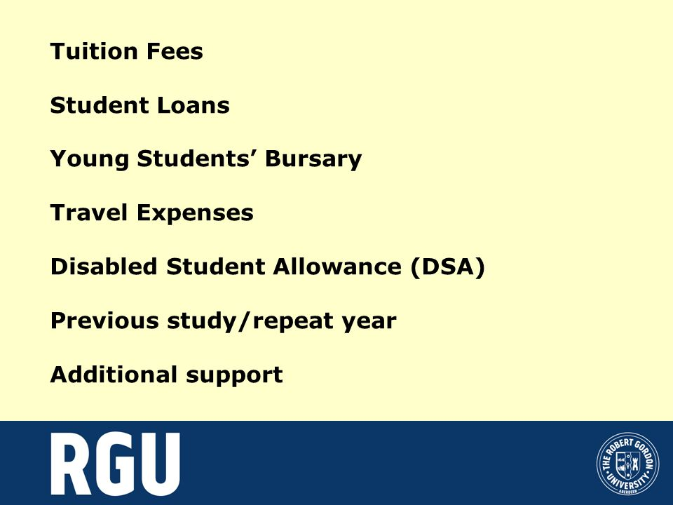 LOAN/BURSARY RATES (first year student living away from home) FAMILY PARENTAL ADDITIONAL INCOME BURSARY LOAN CONTRIBUTION LOAN TOTAL £17,000 £2,575 £1,935 - £590 £5,100 £20,000 £2,366 £2,144 - £212 £4,722 £26,000 £1,301 £2,904 £ 305 - £4,510 £32,000 £ 236 £3,302 £ 972 - £4,510 £38,000 - £2,872 £1,638 - £4,510 £50,000 - £1,525 £2,985 - £4,510 Loan rates are reviewed annually.