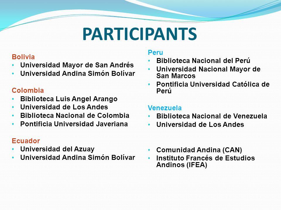 PARTICIPANTS Bolivia Universidad Mayor de San Andrés Universidad Andina Simón Bolívar Colombia Biblioteca Luis Angel Arango Universidad de Los Andes B