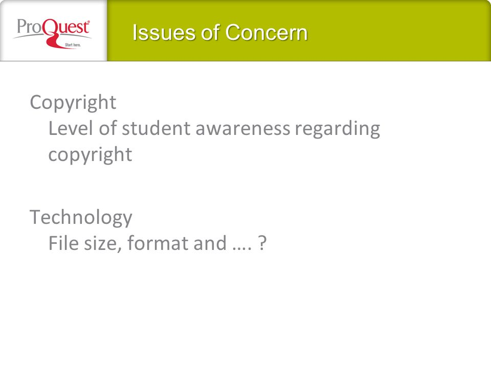 Issues of Concern Copyright Level of student awareness regarding copyright Technology File size, format and ….