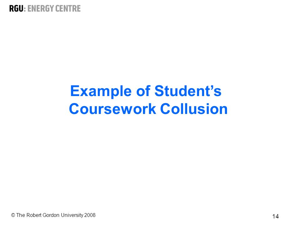 © The Robert Gordon University Example of Students Coursework Collusion