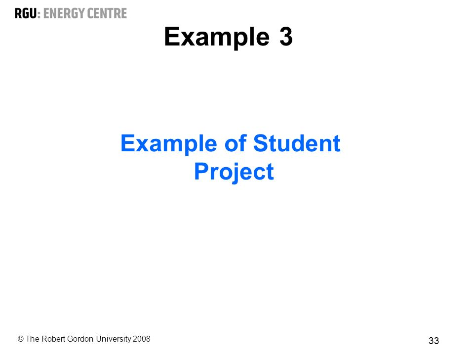 © The Robert Gordon University Example of Student Project Example 3