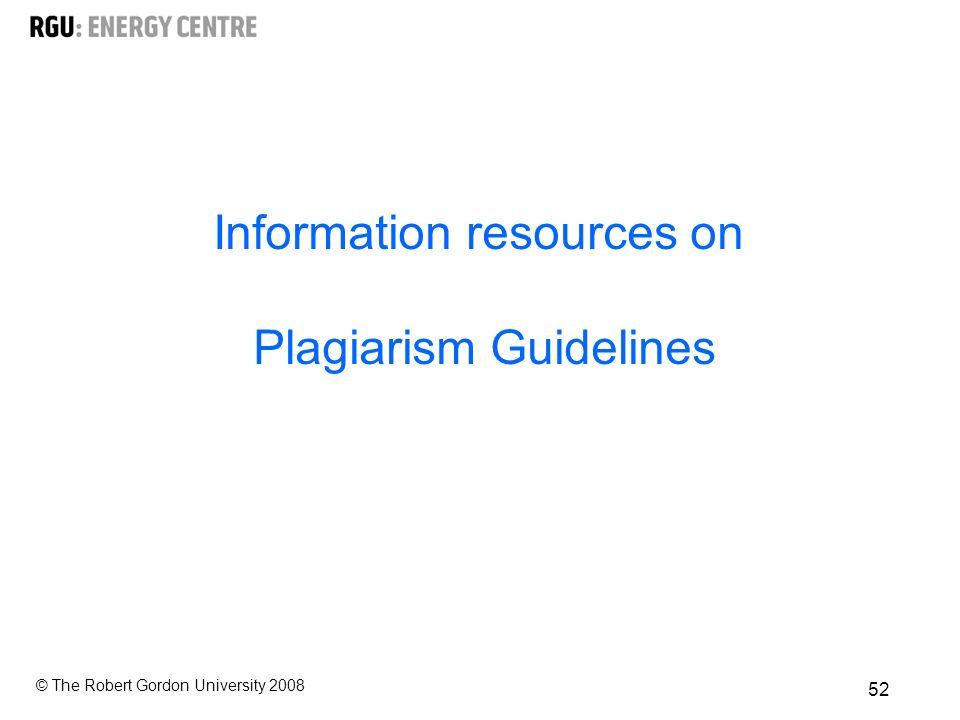 © The Robert Gordon University Information resources on Plagiarism Guidelines