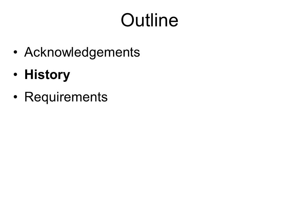 Outline Acknowledgements History Requirements