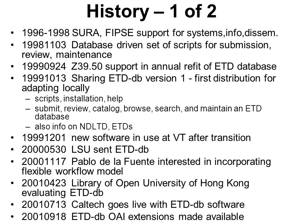 History – 1 of 2 1996-1998 SURA, FIPSE support for systems,info,dissem. 19981103 Database driven set of scripts for submission, review, maintenance 19