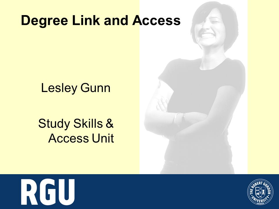 Degree Link and Access Lesley Gunn Study Skills & Access Unit