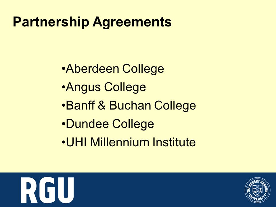 Partnership Agreements Aberdeen College Angus College Banff & Buchan College Dundee College UHI Millennium Institute