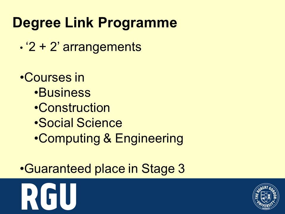 Degree Link Programme 2 + 2 arrangements Courses in Business Construction Social Science Computing & Engineering Guaranteed place in Stage 3