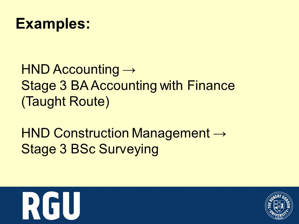 Examples: HND Accounting Stage 3 BA Accounting with Finance (Taught Route) HND Construction Management Stage 3 BSc Surveying