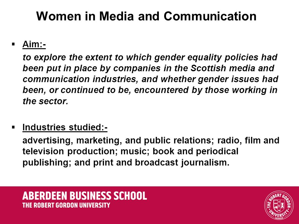 Women in Media and Communication Aim:- to explore the extent to which gender equality policies had been put in place by companies in the Scottish medi
