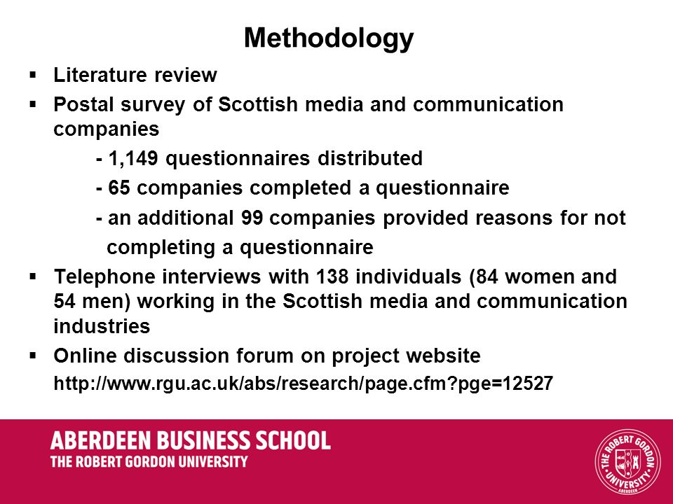 Methodology Literature review Postal survey of Scottish media and communication companies - 1,149 questionnaires distributed - 65 companies completed