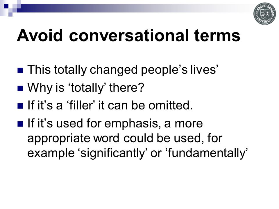 Avoid conversational terms This totally changed peoples lives Why is totally there.