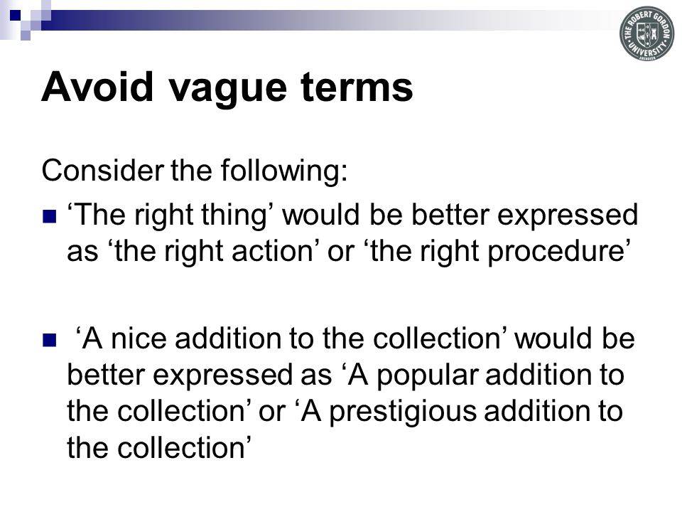 Avoid vague terms Consider the following: The right thing would be better expressed as the right action or the right procedure A nice addition to the collection would be better expressed as A popular addition to the collection or A prestigious addition to the collection